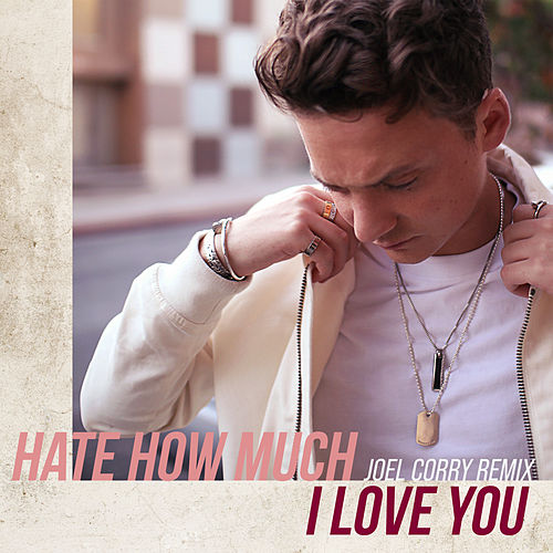 Hate How Much I Love You (Joel Corry Remix) by Conor Maynard