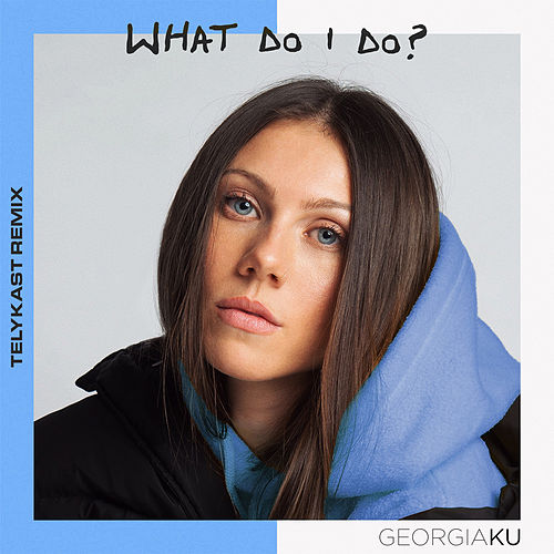 What Do I Do? (TELYKast Remix) de Georgia Ku