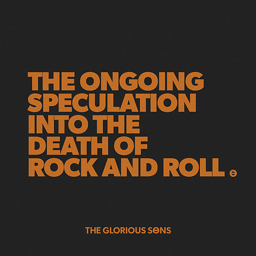 The Ongoing Speculation Into the Death of Rock and Roll by The Glorious Sons