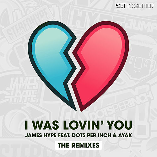 I Was Lovin' You (feat. Dots Per Inch & Ayak) (Remixes) de James Hype!