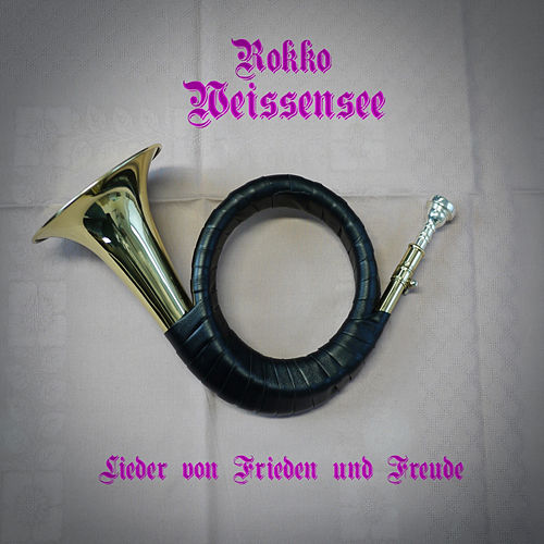 Lieder von Frieden und Freude by Rokko Weissensee