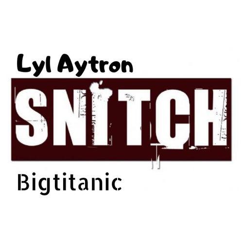 Snitch by Lyl Aytron