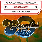 Crawl Out Through The Fallout / Rocket To The Moon [Digital 45] - Single by Sheldon Allman