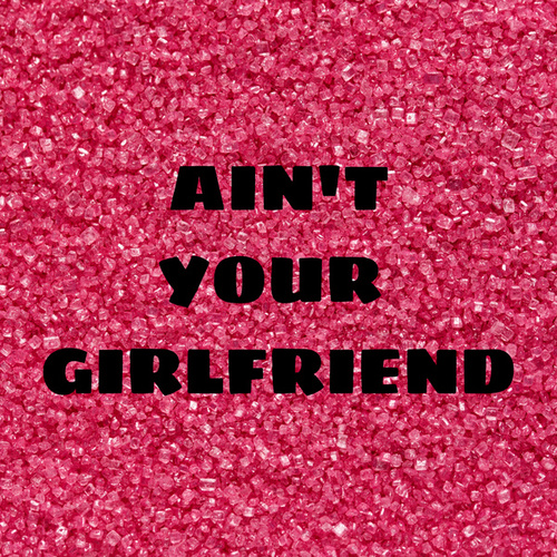 Ain't Your Girlfriend de Various Artists