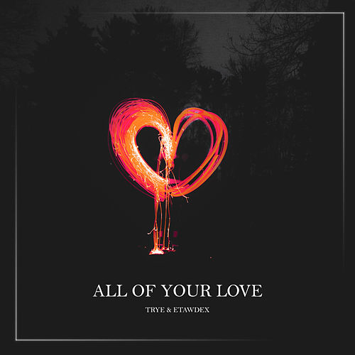 All of Your Love by Trye