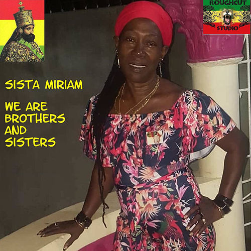 We Are Brothers And Sisters by Sista Miriam