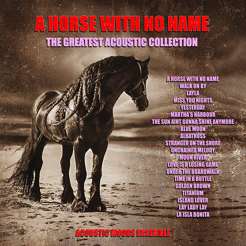 A Horse With No Name - The Greatest Acoustic Collection by Acoustic Moods Ensemble