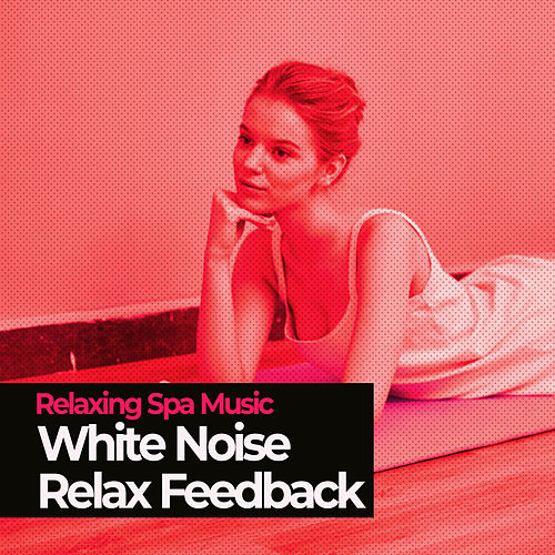 White Noise Relax Feedback by Relaxing Spa Music