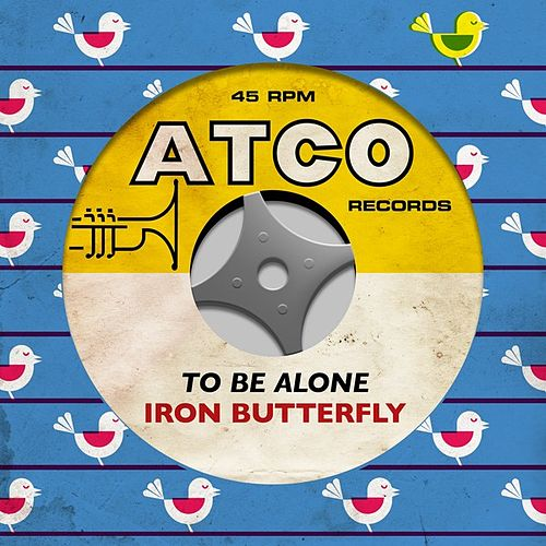 To Be Alone by Iron Butterfly