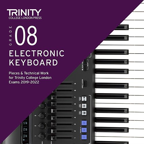 Grade 8 Electronic Keyboard Pieces & Technical Work for Trinity College London Exams 2019-2022 by Chris Hussey