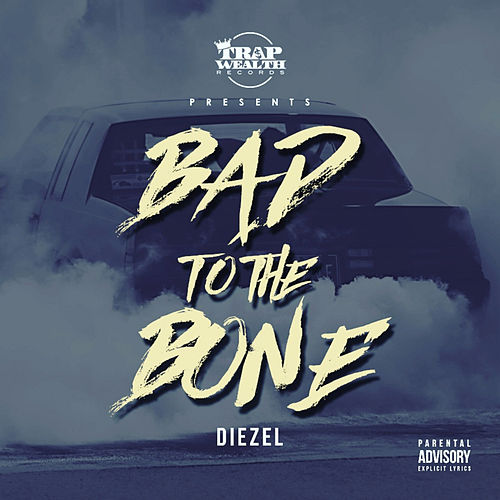 Bad To The Bone by Diezel