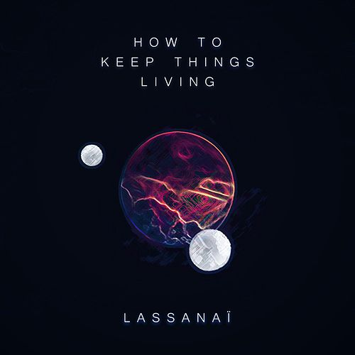 How to Keep Things Living by Lassanaï