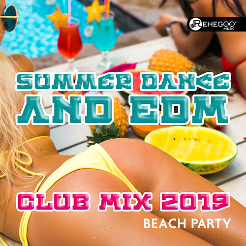 Summer Dance and EDM Club Mix 2019 - Beach Party von Various Artists