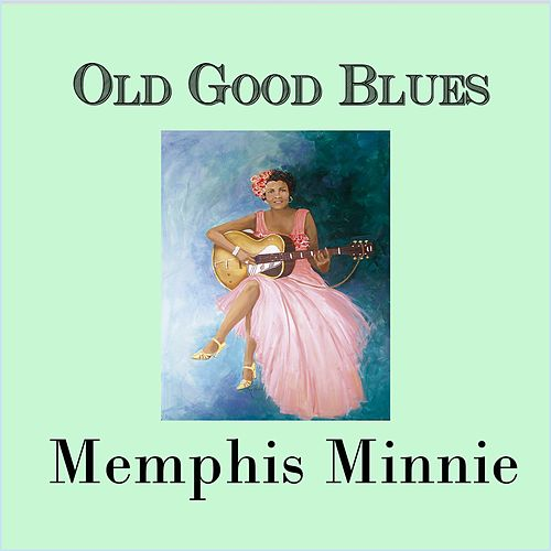 Old Good Blues, Memphis Minnie de Memphis Minnie