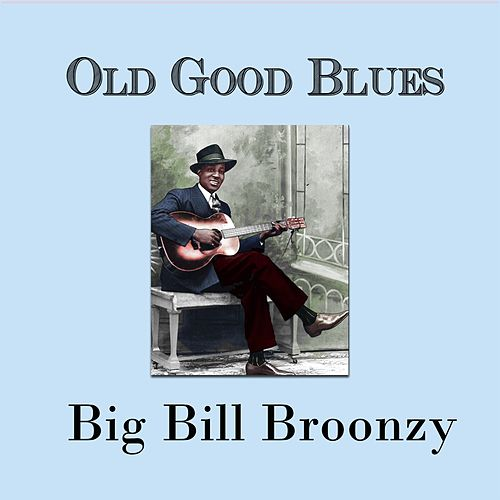 Old Good Blues, Big Bill Broonzy by Big Bill Broonzy