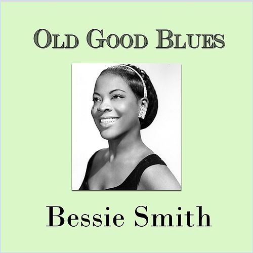 Old Good Blues, Bessie Smith von Bessie Smith