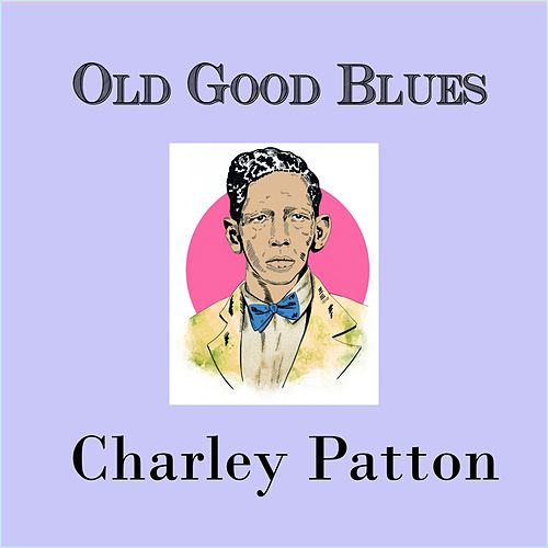 Old Good Blues, Charley Patton de Charley Patton
