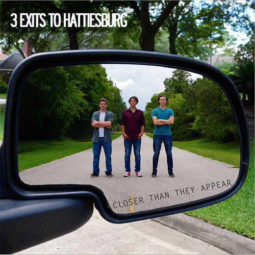 Closer Than They Appear by 3 Exits to Hattiesburg