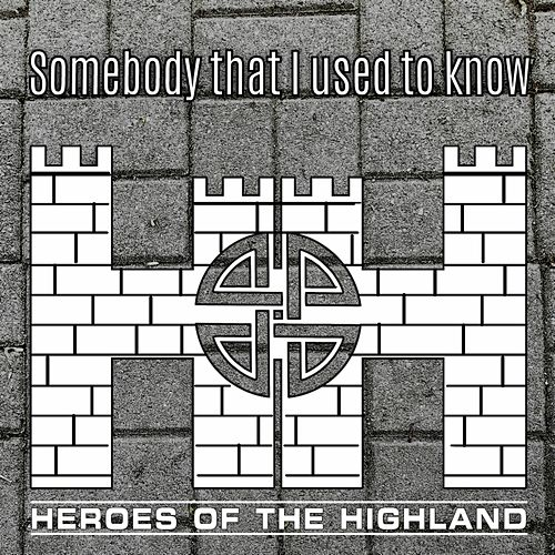 Somebody That I Used to Know by Heroes of the Highland