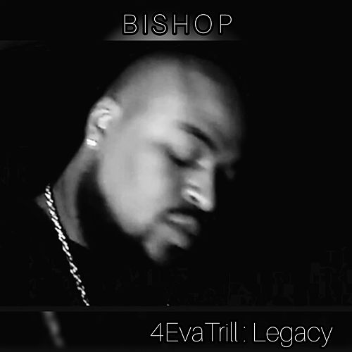 4evatrill Legacy by Bishop