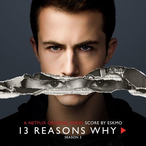 13 Reasons Why: Season 3 (A Netflix Original Series Score) by Eskmo