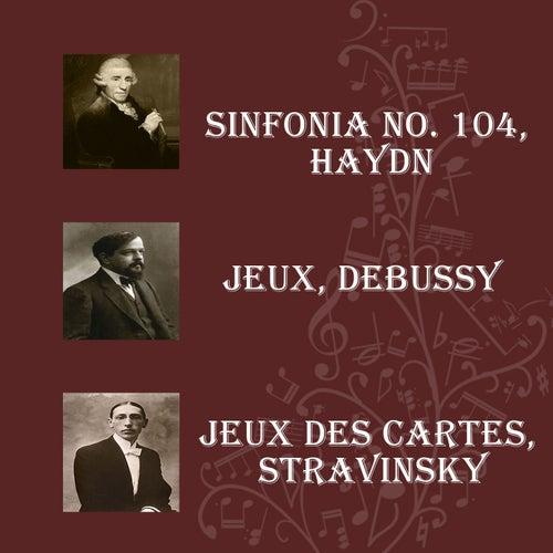 Sinfonia No. 104, Haydn - Jeux, Debussy - Jeux Des Cartes, Stravinsky von Berliner Philharmoniker
