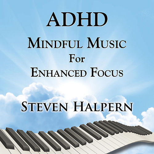 ADHD Mindful Music For Enhanced Focus von Steven Halpern