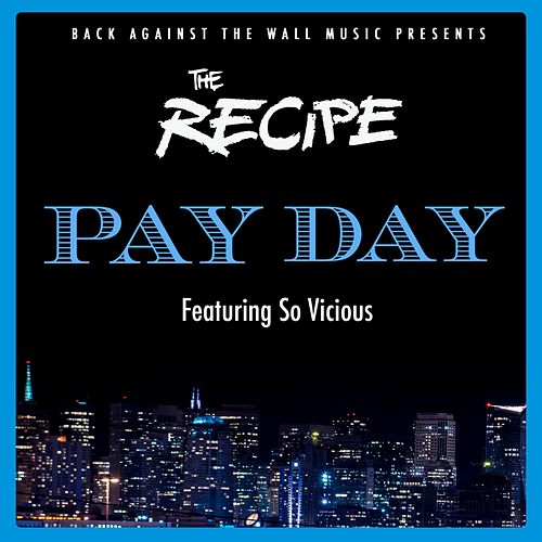 Pay Day (feat. So Vicious) by The Recipe