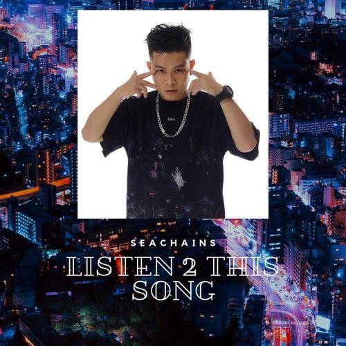 Listen 2 This Song di Seachains