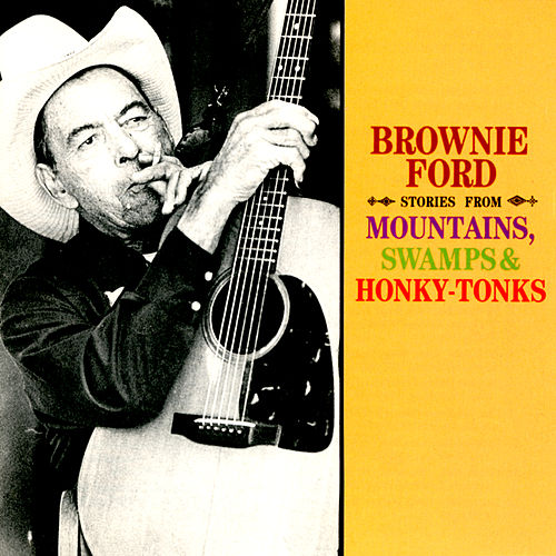 Stories From Mountains, Swamps & Honky-Tonks de Brownie Ford