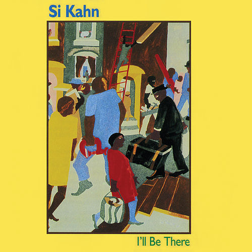 I'll Be There: Songs For Jobs With Justice de Si Kahn