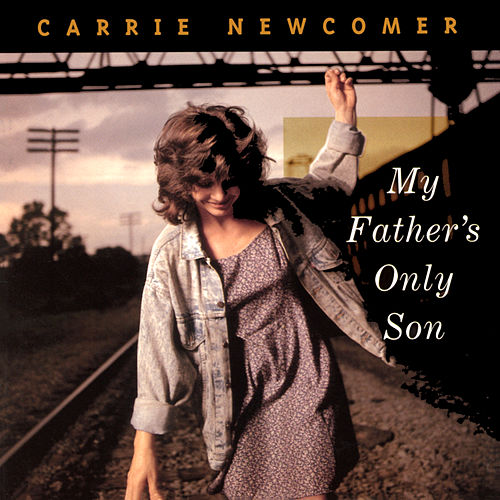 My Father's Only Son by Carrie Newcomer