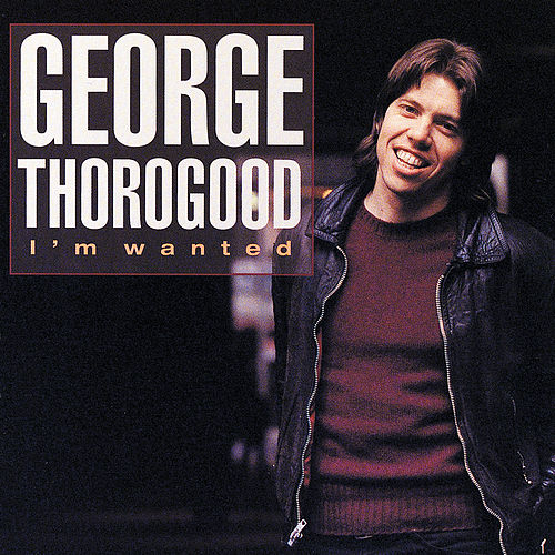 I'm Wanted by George Thorogood