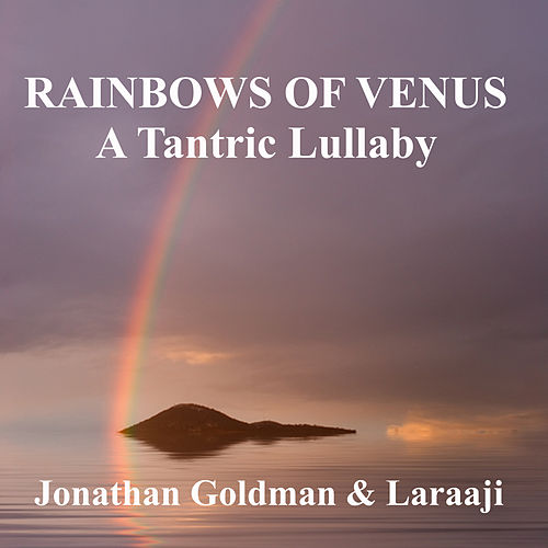 Rainbows of Venus: A Tantric Lullaby de Jonathan Goldman