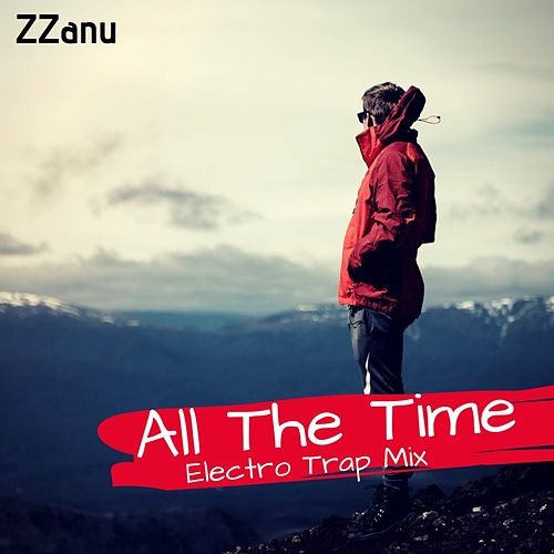 All the Time (Electro Trap Mix) by ZZanu