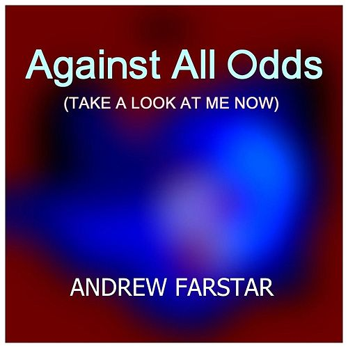 Against All Odds (Take a Look at Me Now) de Andrew Farstar
