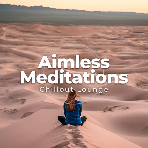 Aimless Meditations von Chillout Lounge