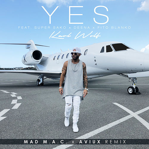 Yes (Madmac X Aviux Remix) by Karl Wolf