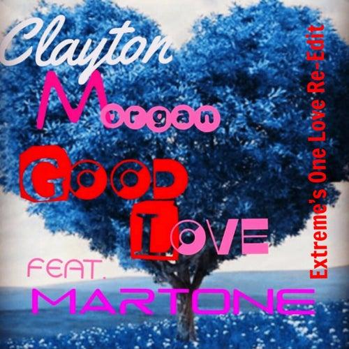Good Love (Extreme's One Love Re-Edit) (feat. Martone) de Clayton Morgan