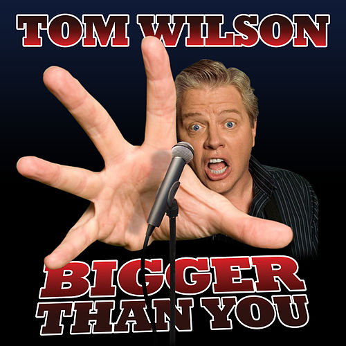 Bigger Than You by Tom Wilson