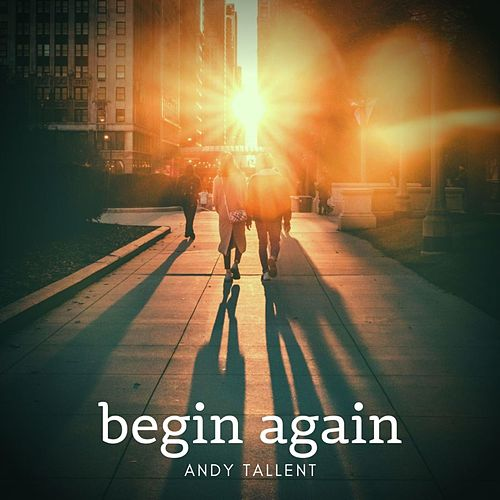 Begin Again by Andy Tallent