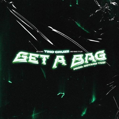 Get A Bag by Tino Cruze