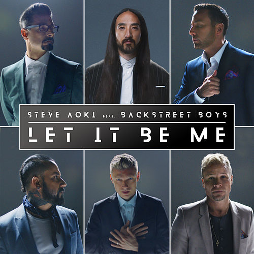 Let It Be Me by Steve Aoki & Backstreet Boys