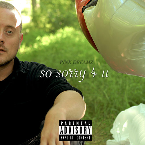 So Sorry 4 U by Pink Dreamz