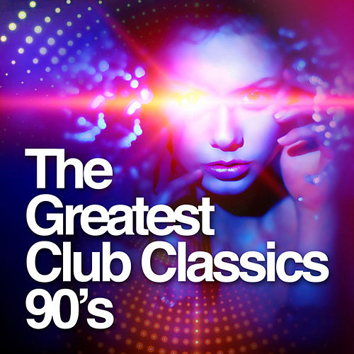 The Greatest Club Classics: 90's by Various Artists