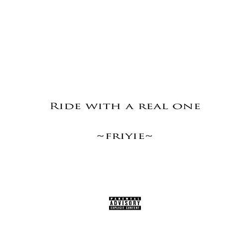 Ride With a Real One von Friyie