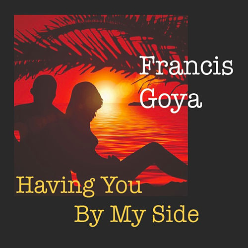 Having You by My Side by Francis Goya