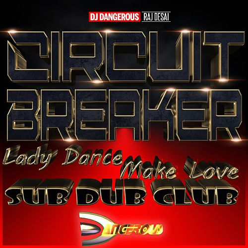 Circuit Breaker (Lady Dance Make Love Sub Dub Club) de DJ Dangerous Raj Desai