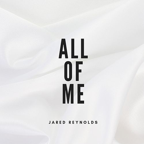 All of Me by Jared Reynolds