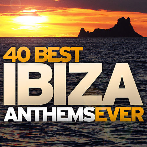 40 Best Ibiza Anthems Ever von Various Artists